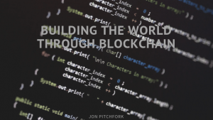 Jon Pitchfork Building World through Blockchain