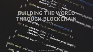 Jon Pitchfork Building World through Blockchain