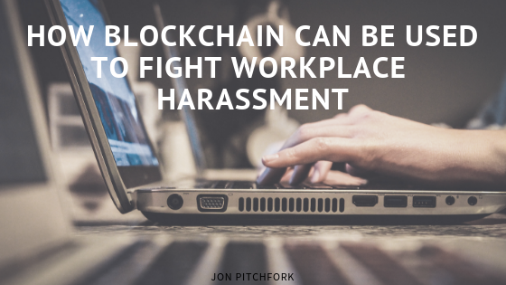 How Blockchain Can be Used to Fight Workplace Harassment